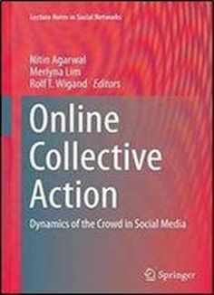 Online Collective Action: Dynamics Of The Crowd In Social Media (lecture Notes In Social Networks) free ebook