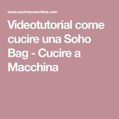 Videotutorial come cucire una Soho Bag - Cucire a Macchina