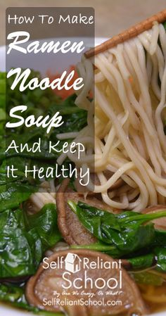 How to make ramen noodle soup that is healthier and more flavorful than the cheap store-bought variety. #beselfreliant