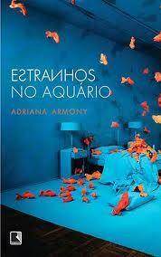 Estranhos no aquário / Adriana Armony - Rio de Janeiro : Record, 2012