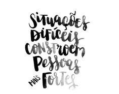 Situações difíceis, constroem pessoas mais fortes...