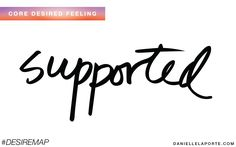 Supported - One of my Core Desired Feelings. How do you want to feel? #DesireMap