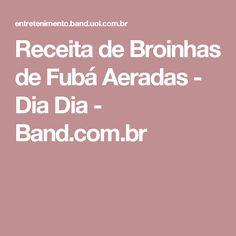 Receita de Broinhas de Fubá Aeradas - Dia Dia - Band.com.br