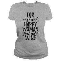 Great gift for those who love Beer.): For instant happy woman just add wine T-Shirt Cool T Shirts, Funny Shirts, Beer Shirts, Xmas Shirts, Shirt Hoodies, Woman Wine, Shirt Refashion, Happy Women, T Shirts With Sayings