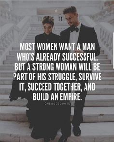 Most women want a man who's already successfull. But a strong woman will be part… Most women want a man who is already successful. But a strong woman will be part of his struggle, survive together, succeed and build an empire Babe Quotes, Life Quotes Love, Motivational Quotes For Life, Badass Quotes, Wisdom Quotes, Woman Quotes, Positive Quotes, Funny Quotes, Inspirational Quotes