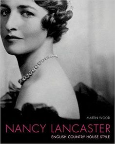 Nancy Lancaster: Her Life, Her World, Her Art Style At Home, Country Style Homes, French Country Style, Lancaster, City Of Ashes, English Interior, British Garden, Girl Artist, Gibson Girl