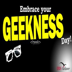 Happy 'Embrace Your Geekness Day' A day to celebrate your inner geek www.IBISAirlines.com