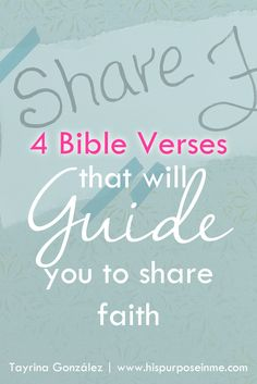 4 bible verses that will guide you to share faith | www.hispurposeinme.com | What a great task we have!  It's beautiful to have in our hearts a message of salvation and eternal life to share with everyone. If for some reason, you had doubts about the task that has been given us to share faith, here I share with you today 4 Bible verses that will guide you and me to share faith without doubts and freely!