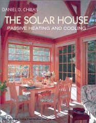 The Solar House: Passive Heating and Cooling by Dan Chiras
