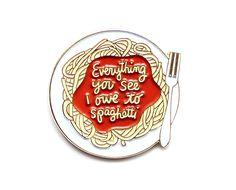 Everything you see I owe to spaghetti enamel lapel pin