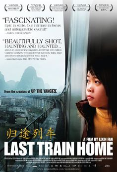 Last Train Home (2009). Excellent and heartbreaking documentary on migrant workers, the left behind children phenomenon, and the yearly migration of millions of chinese during Chinese New Year