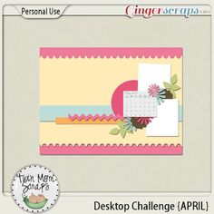 April Challenge by TwinMomScraps at GingerScraps!  Come play along and earn valuable rewards!!!  Desktop Challenge at GingerScraps; http://forums.gingerscraps.net/showthread.php?21853-Desktop-Challenge-APRIL. 02/04/2013