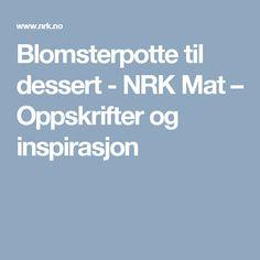 Blomsterpotte til dessert - NRK Mat – Oppskrifter og inspirasjon