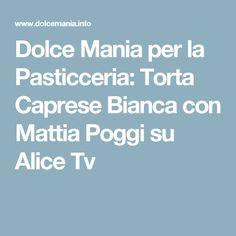 Dolce Mania per la Pasticceria: Torta Caprese Bianca con Mattia Poggi su Alice Tv