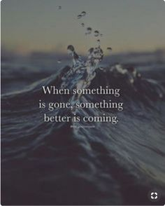 When something is gone, something better is coming life quotes quotes quote inspirational quotes wisdom wisdom quotes life quotes and sayings New Quotes, Faith Quotes, Wisdom Quotes, True Quotes, Words Quotes, Great Quotes, Motivational Quotes, Inspirational Quotes, Sayings