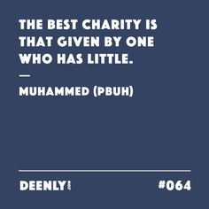#064 - The best charity is that given by one who has little. – Muhammed (PBUH)