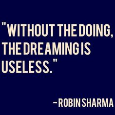 """Without the doing, the dreaming is useless."" #followyourdreams #doit"