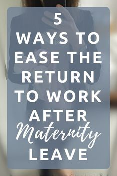 5 ways to ease the return to work after maternity leave - Back To Work Returning To Work After Maternity Leave