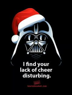 Darth Vader I find your lack of cheer disturbing