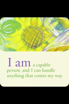I Am a capable person, and I can handle anything that comes my way! Affirmation Louise Hay