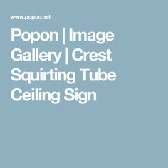 Popon | Image Gallery | Crest Squirting Tube Ceiling Sign