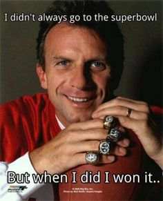 Joe Montana - I didn't always go to the Super Bowl, but when I did, I won it