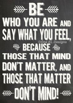Be Who You Are And Say What You Feel Dr. Seuss by OneELdesigns, $2.15  This fits with Mark Nepo's message on page March 31 in THE BOOK OF AWAKENING.