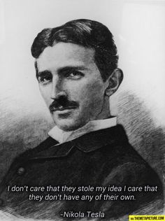 Wise words from Nikola Tesla...