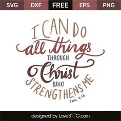*** FREE SVG CUT FILE for Cricut, Silhouette and more *** I can do all things through Christ who strengthens me