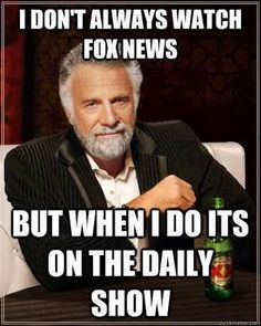 """I don't always watch Fox """"News"""", but when I do, it's on the Daily Show"""