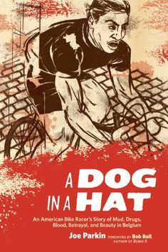 A Dog in a Hat: An American Bike Racer's Story of Mud, Drugs, Blood, Betrayal, and Beauty in Belgium by Joe Parkin, http://www.amazon.com/dp/B007JIIL0M/ref=cm_sw_r_pi_dp_0ORUqb1SXX2CM