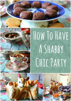How To Have A Shabby Chic Party ---- step by step tutorial on having a shabby chic party!!! Love it!