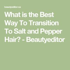 What is the Best Way To Transition To Salt and Pepper Hair? - Beautyeditor