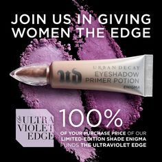 When you buy the new, limited-edition shade Enigma, 100% of your purchase price goes toward The Ultraviolet Edge.