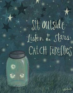 Sit Outside, Listen to the Stars, Catch Fireflies Art Print on Wood © Katie… Firefly Quotes, Firefly Art, Firefly Serenity, Lighting Bugs, Chalkboard Art, Chalkboard Doodles, Happy Thoughts, Wood Print, Favorite Quotes