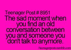that sad moment when you find an old conversation between you and someone you dont talk to anymore