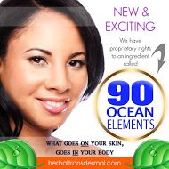 The Next Big Step in Natural Skin Care - 90 Purified Ocean Elements New in the skin care world of Natural and certified organic products is a brand with a Health Enhancing element not found in other natural and organic brands. Herbal Transdermal with proprietary ingredient, 90 Purified Ocean Elements. http://www.herbaltransdermal.com/101.htm