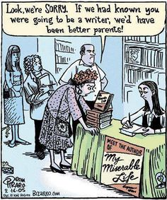 ❏ If only we had known you were going to be a writer, we'd have been better parents...  #bookhumor