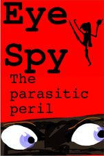 Eye Spy - The Parasitic Peril by Isabel W.