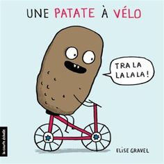 Patate à vélo is an original digital art print by Elise Gravel . The illustration was originally created for her book Une patate à vélo . Elise Gravel, Illustrator, Little Red Corvette, Pile Of Books, Album Jeunesse, French Lessons, Toddler Preschool, Little Ones, Family Guy