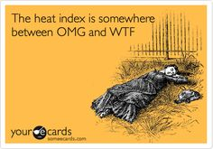Funny Cry for Help Ecard: The heat index is somewhere between OMG and WTF.