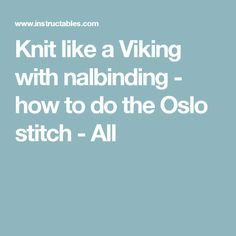 Knit like a Viking with nalbinding - how to do the Oslo stitch - All