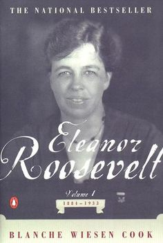 Eleanor Roosevelt, Vol 1, 1884-1933 (Eleanor Roosevelt #1) by Blanche Wiesen Cook http://www.bookscrolling.com/the-best-books-to-learn-about-president-franklin-d-roosevelt/