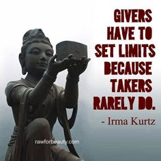 """""""Givers have to set limits because takers rarely do."""" Irma Kurtz #inspiration #happiness"""