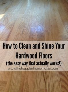 The Easy Cleaning Tip To Clean And Shine Your Hardwood Floors The Easy Way I