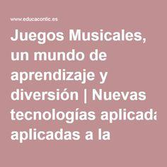 Juegos Musicales, un mundo de aprendizaje y diversión | Nuevas tecnologías aplicadas a la educación | Educa con TIC