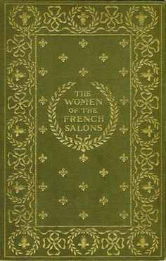 The Women of the French Salons, by Amelia Gere Mason, 1891