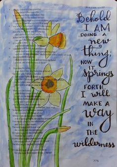 """Featured Artist-peggy thibodeau Isaiah 43:22 One Spring morning in my 15th year, my father and I were getting in the car to go to church early, as we sang in the choir together. He asked me, """"Do you notice anything?"""" I looked around the driveway and said, """"No."""" He said, """"Look! The daffodils are starting to sprout!"""" He talked to me about how important it is to pay attention. When God is doing something new, we might miss it if we're not paying attention."""