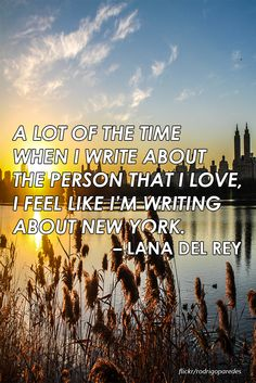 """""""A lot of the time when I write about the person that I love, I feel like I'm writing about New York"""" - Lana del Rey NYC"""