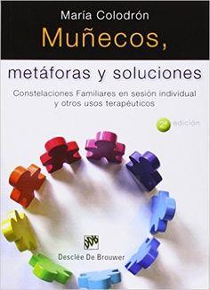 Muñecos, metáforas y soluciones : constelaciones familiares en sesión individual y otros usos terapéuticos: http://kmelot.biblioteca.udc.es/record=b1539948~S1*gag